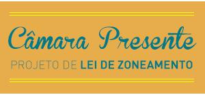 C�mara Presente - Projeto de Lei de Zoneamento